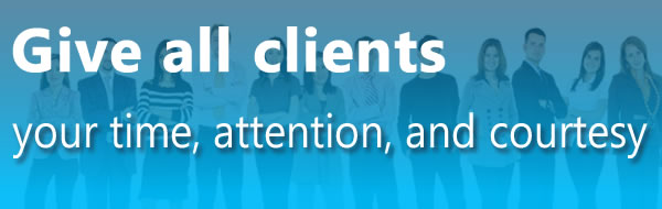 Give all clients your time, attention, and courtesy